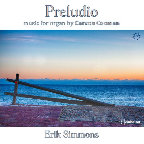 Preludio - Organ music by Carson Cooman