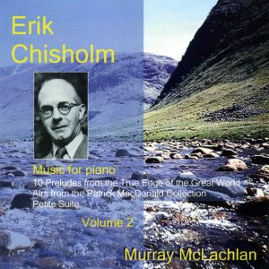 Erik Chisholm - Music for Piano, volume 2