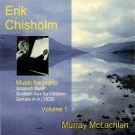 Erik Chisholm - Music for Piano, volume 1
