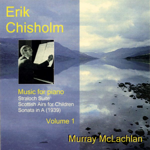 Erik Chisholm - Music for Piano, volume 1