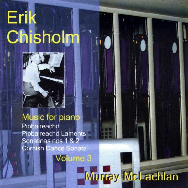 Erik Chisholm - Music for Piano, volume 3