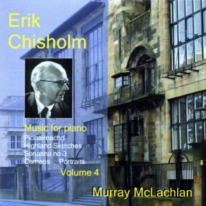 Erik Chisholm - Music for Piano, volume 4