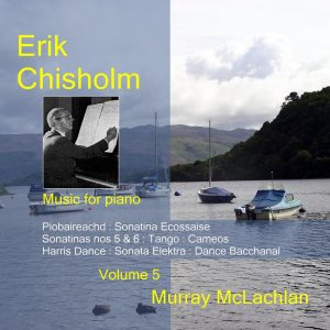 Erik Chisholm - Music for Piano, volume 5