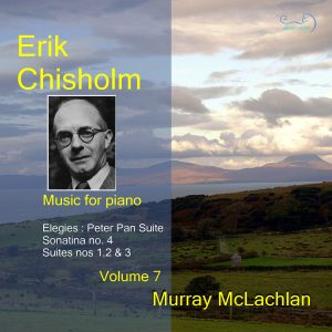 Erik Chisholm - Music for Piano, vol. 7