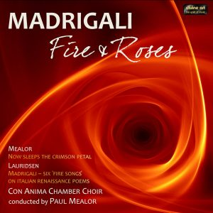 Madrigali; Fire and Roses