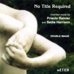"No Title Required"" Chamber music by Priaulx Rainier & Sadie Harrison"