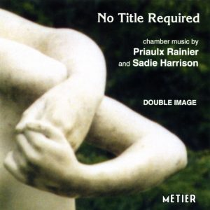 "No Title Required"" Chamber music by Priaulx Rainier & Sadie Harrison"